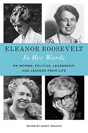 Preview thumbnail for 'Eleanor Roosevelt: In Her Words: On Women, Politics, Leadership, and Lessons from Life